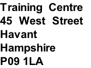 Training Centre  45 West Street  Havant  Hampshire  P09 1LA
